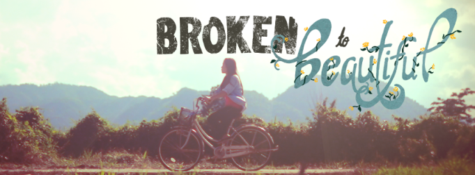 broken to beautiful