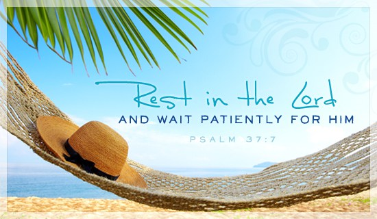 Psalm, 7, 37, rest in the Lord, wait, patiently, Him, Lord, peace, Christian, healing